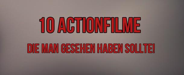 Sehenswerte Actionfilme: 10 Actionfilme die man sehen sollte